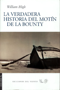 La verdadera historia del motín de la Bounty - William Bligh